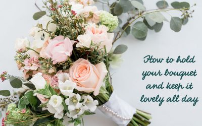 How to hold your Bouquet and Keep it Lovely All Day